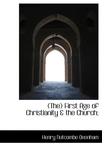 (The) First Age of Christianity & the Church;