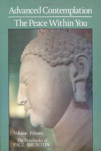 Advanced Contemplation / the Peace Within You: Advanced Contemplation / The Peace Within You v. 15 (Notebooks of Paul Brunton (Paperback))