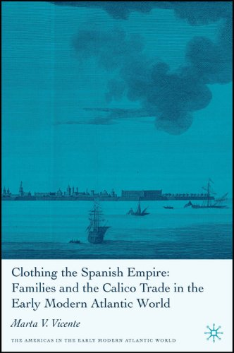 Clothing the Spanish Empire (The Americas in the Early Modern Atlantic World)