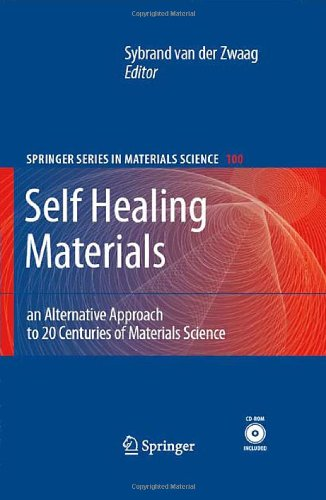 Self Healing Materials: An Alternative Approach To 20 Centuries Of Materials Science (Springer Series In Materials Science)