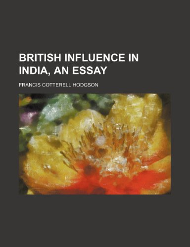 British Influence in India, an Essay
