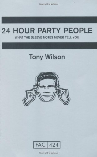 24 Hour Party People: What the Sleeve Notes Never Tell You