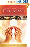 A Biblical Walk Through the Mass (Book): Understanding What We Say and Do In The Liturgy