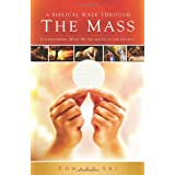 A Biblical Walk Through the Mass (Book): Understanding What We Say and Do In The Liturgy ~ Edward Sri