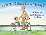 Have You Filled a Bucket Today?: A Guide to Daily Happiness for Kids�� [HAVE YOU FILLED A BUCKET TODAY] [Paperback]