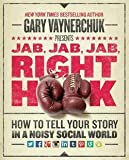 img - for Jab, Jab, Jab, Right Hook : How to Tell Your Story in a Noisy Social World (Hardcover)--by Gary Vaynerchuk [2013 Edition] book / textbook / text book