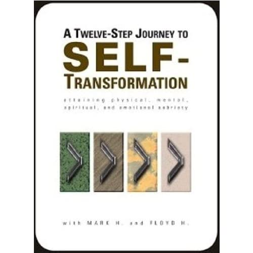 A TWELVE-STEP JOURNEY TO SELF-TRANSFORMATION (Attaining Physical, Mental, Spiritual, and Emotional Sobriety) Floyd Henderson and Mark Houston