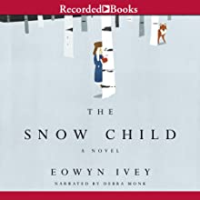The Snow Child (       UNABRIDGED) by Eowyn Ivey Narrated by Debra Monk
