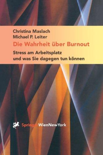 Die Wahrheit über Burnout: Stress am Arbeitsplatz und was Sie dagegen tun können (German Edition)