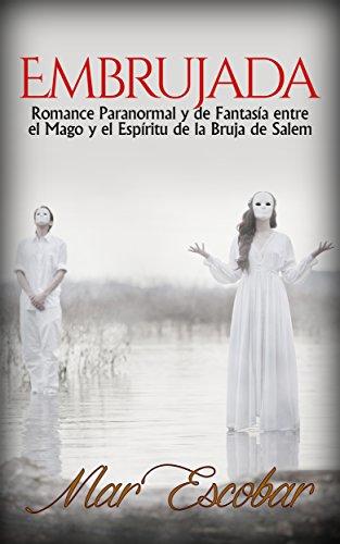 Embrujada: Romance Paranormal y de Fantasía entre el Mago y el Espíritu de la Bruja de Salem (Novela Romántica y Erótica en Español: Paranormal o Sobrenatural)