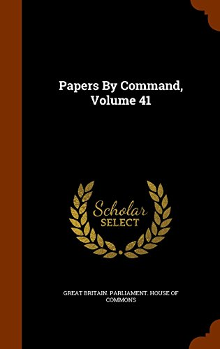 Papers By Command, Volume 41