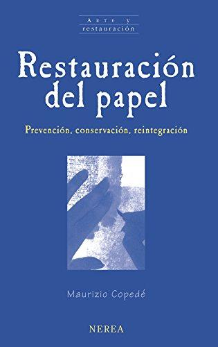 Restauración del papel: Prevención, conservación, reintegración (Arte y restauración nº 16)