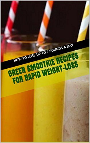 Green Smoothie Recipes For Rapid Weight-Loss.  Learn How To Lose Up to 7 Pounds in 7 Days: (green smoothy recipes, green smoothy of the week, green smoothy cleanse, green smoothy recipe book) by Irene Edwanson