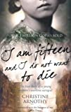 Christine Arnothy I am Fifteen and I Do Not Want to Die: The True Story of One Woman's Wartime Survival