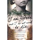 I am Fifteen and I Do Not Want to Die: The True Story of One Woman's Wartime Survivalby Christine Arnothy