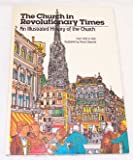 The church in revolutionary times: From 1700 to 1850 (An illustrated history of the Church, 8) (0866831584) by John Drury