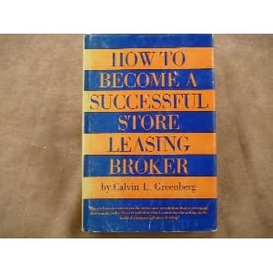 How to become a successful store leasing broker Calvin L. Greenberg
