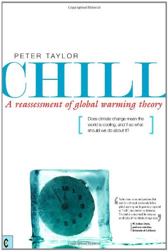 Chill: A Reassessment of Global Warming Theory, Does Climate Change Mean the World Is Cooling, and If So What Should We Do About It?