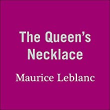 The Queen's Necklace: The Arsène Lupin Series (       UNABRIDGED) by Maurice Leblanc Narrated by Cameron Stewart