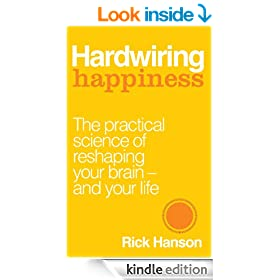 Hardwiring Happiness: The Practical Science of Reshaping Your Brain-and Your Life