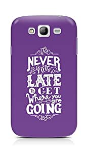 AMEZ never to late to reach where you are going Back Cover For Samsung Galaxy Grand i9082