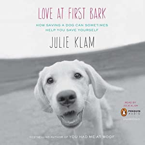 Love at First Bark: How Saving a Dog Can Sometimes Help You Save Yourself | [Julie Klam]
