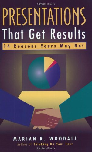 Presentations That Get Results: 14 Reasons Yours May Not