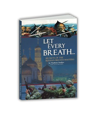 LET EVERY BREATH : SECRETS OF THE RUSSIAN BREATH MASTERS