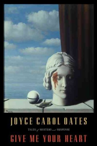 Image of [ { { Give Me Your Heart: Tales of Mystery and Suspense } } ] By Oates, Joyce Carol( Author ) on Jan-07-2011 [ Hardcover ]