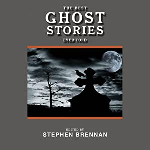 The Best Ghost Stories Ever Told: Best Stories Ever Told | [Stephen Brennan (editor)]