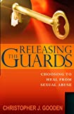 Releasing The Guards: Choosing to Heal from Sexual Abuse