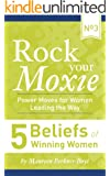 5 Beliefs of Winning Women (Rock Your Moxie: Power Moves for Women Leading the Way Book 3)