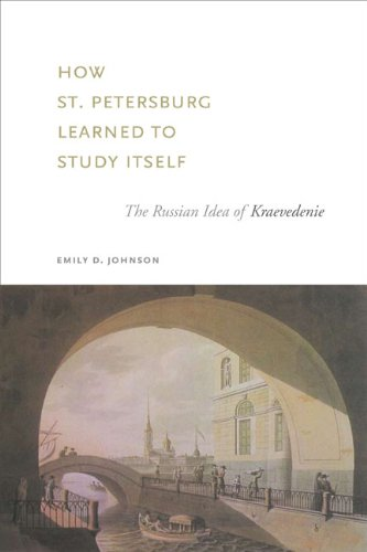 How St. Petersburg Learned to Study Itself: The Russian Idea of Kraevedenie (Studies of the Harriman Institute)
