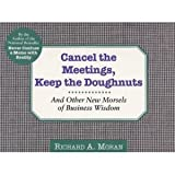 Cancel the Meetings, Keep the Doughnuts: And Other New Morsels of Business Wisdom