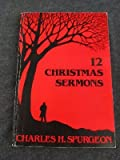 Twelve Christmas Sermons (0801080819) by Spurgeon, Charles