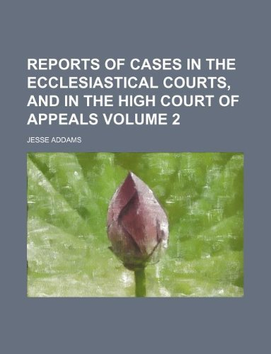 Reports of Cases in the Ecclesiastical Courts, and in the High Court of Appeals Volume 2