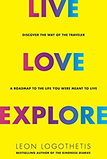 Book Cover: Live, Love, Explore: Discover the Way of the Traveler a Roadmap to the Life You Were Meant to Live