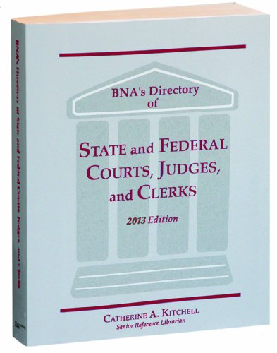 BNA's Directory of State and Federal Courts, Judges, and Clerks, 2013 Edition