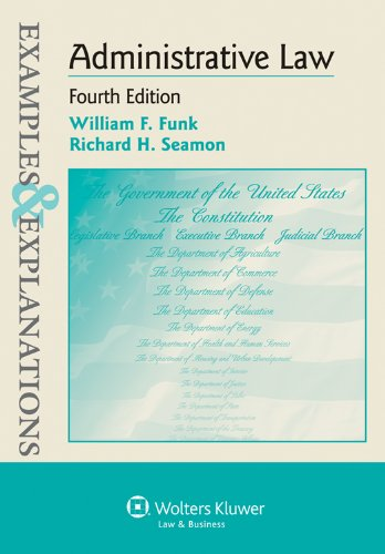 Examples & Explanations: Administrative Law, Fourth Edition