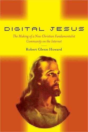 Digital Jesus: The Making of a New Christian Fundamentalist Community on the Internet