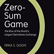 Zero-Sum Game: The Rise of the World's Largest Derivatives Exchange | [Erika S. Olson]
