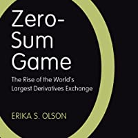 Zero-Sum Game: The Rise of the World's Largest Derivatives Exchange (       UNABRIDGED) by Erika S. Olson Narrated by Joy Osmanski