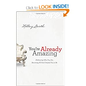 You're Already Amazing: Embracing Who You Are, Becoming All God Created You to Be
