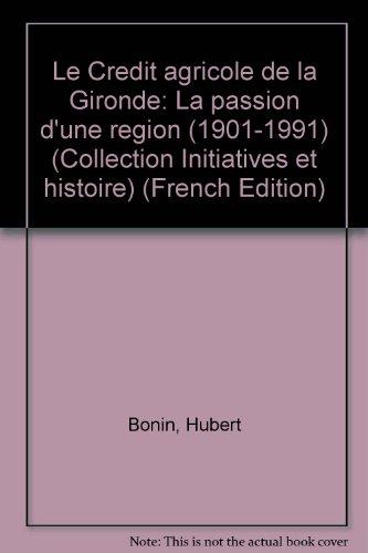 la-passion-dune-region-histoire-du-credit-agricole-de-la-gironde-1901-1991