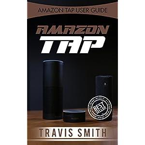 Amazon Tap: Amazon Tap 2016 Guide (amazon tap, amazon tap guide, how to amazon tap, amazon echo)