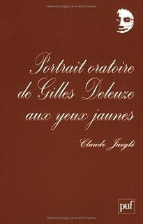 Portrait oratoire de Gilles Deleuze aux yeux jaunes
