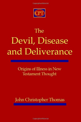 The Devil, Disease, and Deliverance: Origins of Illness in New Testament Thought: John Christopher Thomas: 9781935931034: Amazon.com: Books