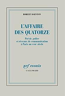 L'affaire des Quatorze : poésie, police et réseaux de communication à Paris au XVIIIe siècle /