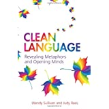 "Clean Language: Revealing Metaphors and Opening Mindsvon ""Wendy Sullivan"""