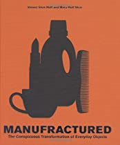 Manufractured: The Conspicuous Transformation of Everyday Objects Ebook & PDF Free Download